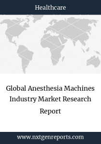 Global Anesthesia Machines Industry Market Research Report