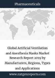 Global Artificial Ventilation and Anesthesia Masks Market Research Report 2019 by Manufacturers, Regions, Types and Applications