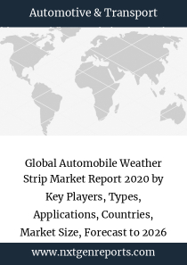 Global Automobile Weather Strip Market Report 2020 by Key Players, Types, Applications, Countries, Market Size, Forecast to 2026