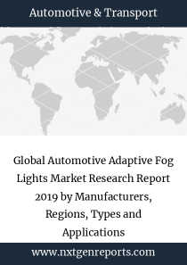 Global Automotive Adaptive Fog Lights Market Research Report 2019 by Manufacturers, Regions, Types and Applications