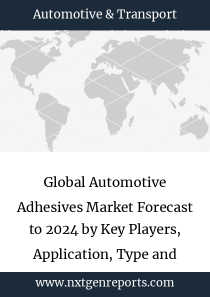Global Automotive Adhesives Market Forecast to 2024 by Key Players, Application, Type and Region