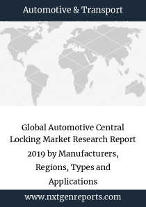 Global Automotive Central Locking Market Research Report 2019 by Manufacturers, Regions, Types and Applications