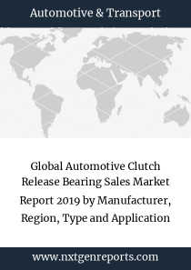 Global Automotive Clutch Release Bearing Sales Market Report 2019 by Manufacturer, Region, Type and Application