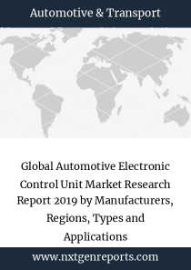 Global Automotive Electronic Control Unit Market Research Report 2019 by Manufacturers, Regions, Types and Applications