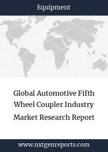 Global Automotive Fifth Wheel Coupler Industry Market Research Report
