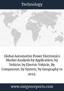 Global Automotive Power Electronics Market Analysis by Application; by Vehicle; by Electric Vehicle, By Component; by System; by Geography to 2025.