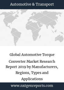 Global Automotive Torque Converter Market Research Report 2019 by Manufacturers, Regions, Types and Applications