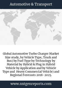 Global Automotive Turbo Charger Market Size study, by Vehicle Type, Truck and Bus) by Fuel Type by Technology by Material by Hybrid & Plug in Hybrid Vehicle by Application and by Vehicle Type and  Heavy Commercial Vehicle) and Regional Forecasts 2018-2025.
