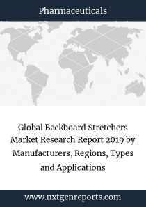 Global Backboard Stretchers Market Research Report 2019 by Manufacturers, Regions, Types and Applications