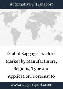 Global Baggage Tractors Market by Manufacturers, Regions, Type and Application, Forecast to 2024