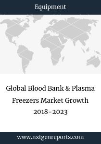 Global Blood Bank & Plasma Freezers Market Growth 2018-2023