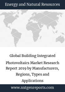 Global Building Integrated Photovoltaics Market Research Report 2019 by Manufacturers, Regions, Types and Applications