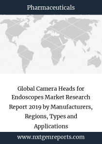 Global Camera Heads for Endoscopes Market Research Report 2019 by Manufacturers, Regions, Types and Applications