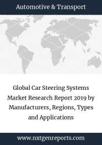 Global Car Steering Systems Market Research Report 2019 by Manufacturers, Regions, Types and Applications