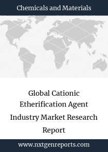 Global Cationic Etherification Agent Industry Market Research Report