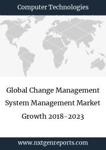 Global Change Management System Management Market Growth 2018-2023
