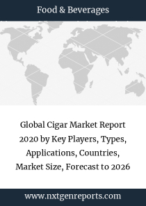 Global Cigar Market Report 2020 by Key Players, Types, Applications, Countries, Market Size, Forecast to 2026