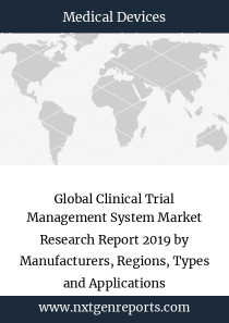 Global Clinical Trial Management System Market Research Report 2019 by Manufacturers, Regions, Types and Applications