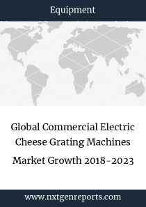 Global Commercial Electric Cheese Grating Machines Market Growth 2018-2023