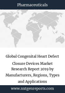 Global Congenital Heart Defect Closure Devices Market Research Report 2019 by Manufacturers, Regions, Types and Applications