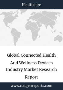 Global Connected Health And Wellness Devices Industry Market Research Report