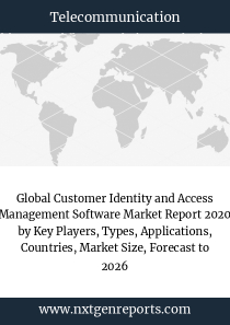Global Customer Identity and Access Management Software Market Report 2020 by Key Players, Types, Applications, Countries, Market Size, Forecast to 2026