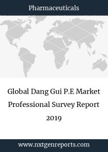 Global Dang Gui P.E Market Professional Survey Report 2019