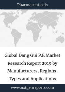 Global Dang Gui P.E Market Research Report 2019 by Manufacturers, Regions, Types and Applications