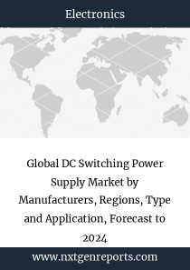 Global DC Switching Power Supply Market by Manufacturers, Regions, Type and Application, Forecast to 2024