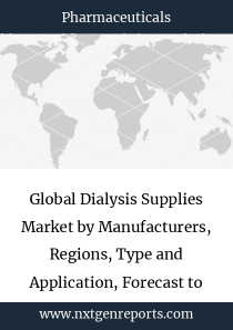 Global Dialysis Supplies Market by Manufacturers, Regions, Type and Application, Forecast to 2024
