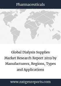 Global Dialysis Supplies Market Research Report 2019 by Manufacturers, Regions, Types and Applications