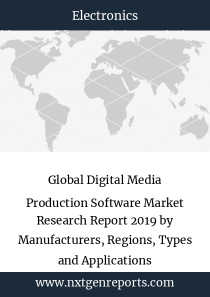 Global Digital Media Production Software Market Research Report 2019 by Manufacturers, Regions, Types and Applications
