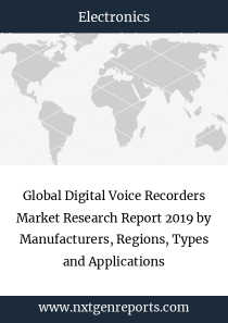 Global Digital Voice Recorders Market Research Report 2019 by Manufacturers, Regions, Types and Applications