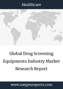 Global Drug Screening Equipments Industry Market Research Report