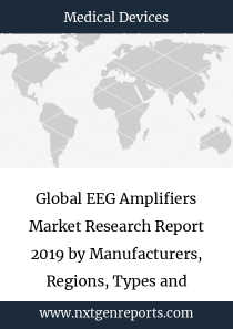Global EEG Amplifiers Market Research Report 2019 by Manufacturers, Regions, Types and Applications