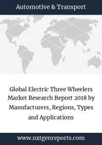 Global Electric Three Wheelers Market Research Report 2018 by Manufacturers, Regions, Types and Applications
