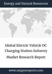 Global Electric Vehicle DC Charging Station Industry Market Research Report