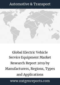 Global Electric Vehicle Service Equipment Market Research Report 2019 by Manufacturers, Regions, Types and Applications