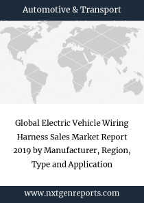 Global Electric Vehicle Wiring Harness Sales Market Report 2019 by Manufacturer, Region, Type and Application
