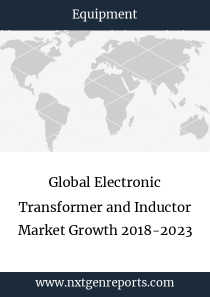 Global Electronic Transformer and Inductor Market Growth 2018-2023