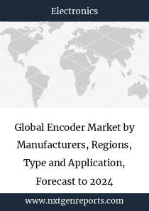 Global Encoder Market by Manufacturers, Regions, Type and Application, Forecast to 2024