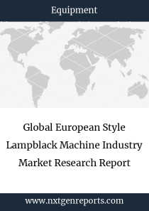Global European Style Lampblack Machine Industry Market Research Report