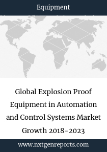 Global Explosion Proof Equipment in Automation and Control Systems Market Growth 2018-2023