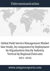 Global Field Service Management Market Size Study, by component by Deployment by Organization Size by Industry Vertical by Regional Forecasts 2017-2025