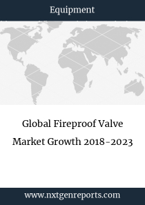Global Fireproof Valve Market Growth 2018-2023