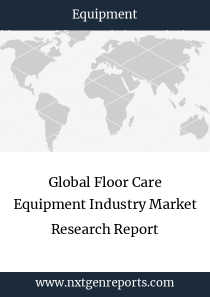 Global Floor Care Equipment Industry Market Research Report