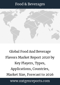 Global Food And Beverage Flavors Market Report 2020 by Key Players, Types, Applications, Countries, Market Size, Forecast to 2026