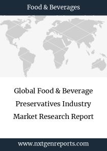 Global Food & Beverage Preservatives Industry Market Research Report