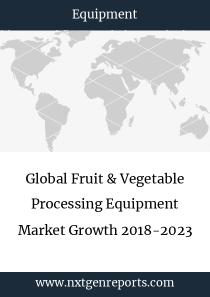 Global Fruit & Vegetable Processing Equipment Market Growth 2018-2023