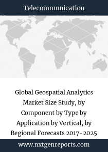 Global Geospatial Analytics Market Size Study, by Component by Type by Application by Vertical, by Regional Forecasts 2017-2025